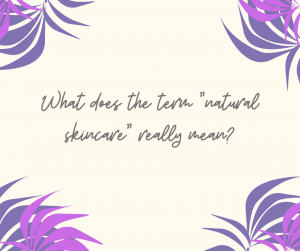 Question, what does the term natural skincare really mean